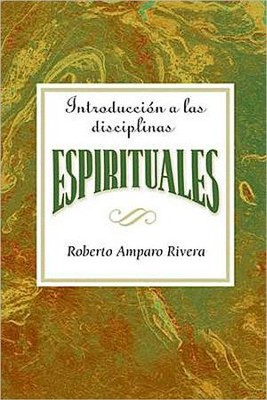 Introduccion a las Disciplinas Espirituales: Introduction to the Spiritual Disciplines  -     By: Assoc. for Hispanic Theological Education
