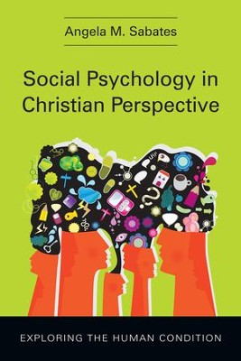 Social Psychology in Christian Perspective: Exploring the Human Condition - eBook  -     By: Angela M. Sabates