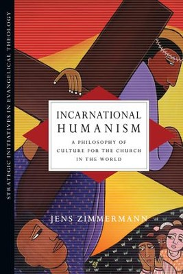 Incarnational Humanism: A Philosophy of Culture for the Church in the World - eBook  -     By: Jens Zimmermann