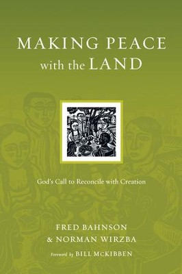 Making Peace with the Land: God's Call to Reconcile with Creation - eBook  -     By: Fred Bahnson, Norman Wirzba