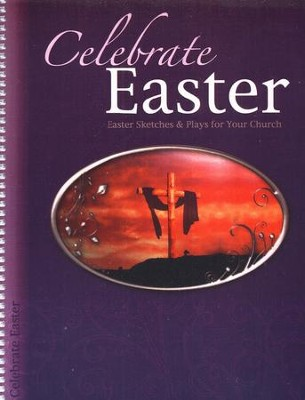 Celebrate Easter: Easter Sketches & Plays for Your Church  -