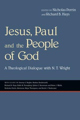Jesus, Paul and the People of God: A Theological Dialogue with N. T. Wright - eBook  -     Edited By: Nicholas Perrin, Richard B. Hays     By: Edited by Nicholas Perrin & Richard B. Hays