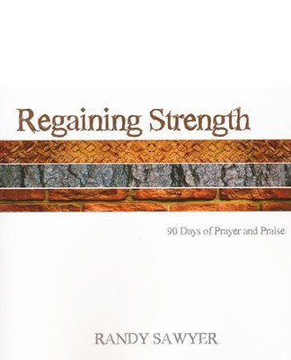 Regaining Strength: 90 Days of Prayer and Praise   -     By: Randy Sawyer
