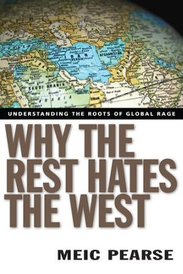 Why the Rest Hates the West: Understanding the Roots of Global Rage - eBook  -     By: Meic Pearse
