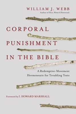 Corporal Punishment in the Bible: A Redemptive-Movement Hermeneutic for Troubling Texts - eBook  -     By: William J. Webb