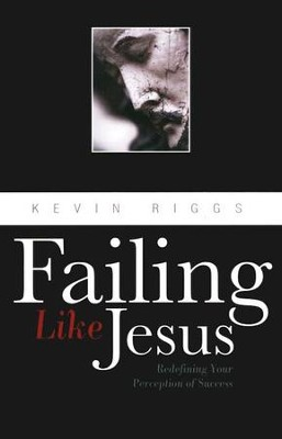 Failing Like Jesus  -     By: Kevin Riggs