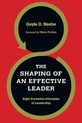 The Shaping of an Effective Leader: Eight Formative Principles of Leadership - eBook  -     By: Gayle D. Beebe