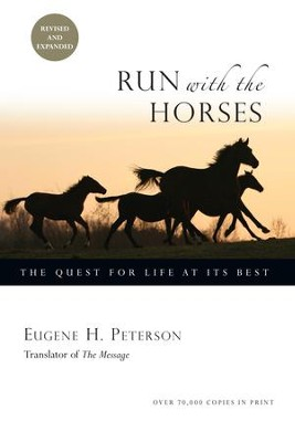 Run with the Horses: The Quest for Life at Its Best / Revised - eBook  -     By: Eugene H. Peterson