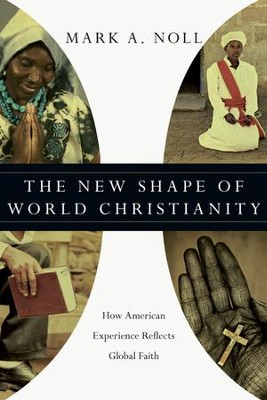 The New Shape of World Christianity: How American Experience Reflects Global Faith - eBook  -     By: Mark A. Noll