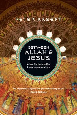 Between Allah & Jesus: What Christians Can Learn from Muslims - eBook  -     By: Peter Kreeft