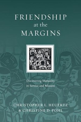 Friendship at the Margins: Discovering Mutuality in Service and Mission - eBook  -     By: Christopher L. Heuertz, Christine D. Pohl