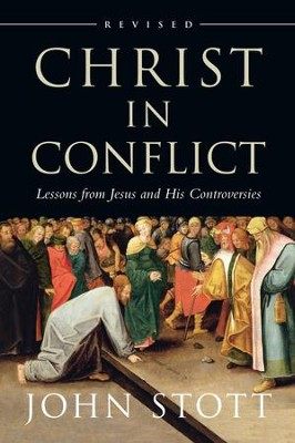 Christ in Conflict: Lessons from Jesus and His Controversies / Revised - eBook  -     By: John Stott