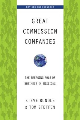 Great Commission Companies: The Emerging Role of Business in Missions / Revised - eBook  -     By: Steve Rundle, Tom Steffen