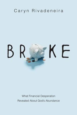 Broke: What Financial Desperation Revealed about God's Abundance - eBook  -     By: Caryn Rivadeneira