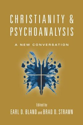 Christianity and Psychoanalysis: A New Conversation - eBook  -     Edited By: Earl D. Bland, Brad D. Strawn