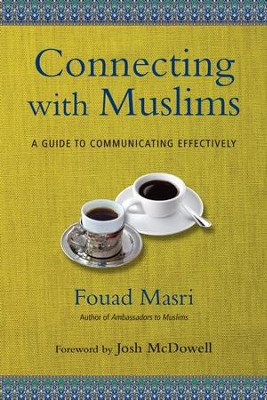 Connecting with Muslims: A Guide to Communicating Effectively - eBook  -     By: Fouad Masri