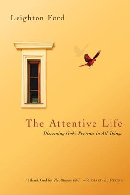 The Attentive Life: Discerning God's Presence in All Things - eBook  -     By: Leighton Ford