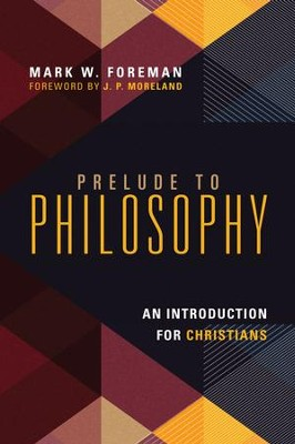 Prelude to Philosophy: An Introduction for Christians - eBook  -     By: Mark W. Foreman