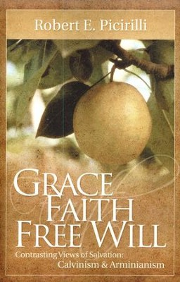 Grace, Faith, Free Will  -     By: Robert E. Picirilli