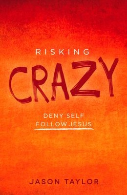 Risking Crazy: Deny Self, Follow Jesus  -     By: Jason Taylor