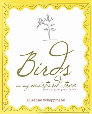 Birds in My Mustard Tree: How To Grow Your Faith  -     By: Susanne Scheppmann