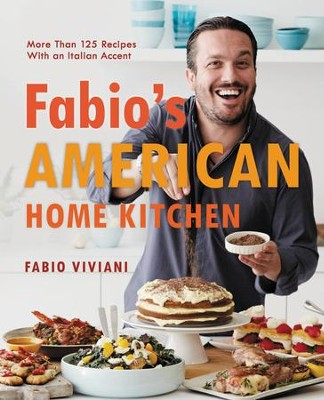 Fabio's American Home Kitchen: More Than 125 Recipes With an Italian Accent - eBook  -     By: Fabio Viviani
