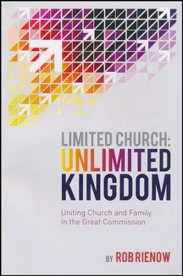 Limited Church: Unlimited Kingdom: Uniting Church & Family  in the Great Commission  -     By: Rob Rienow