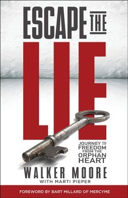 Escape the Lie: Journey to Freedom from the Orphan Heart  -     By: Walker Moore, Marti Pleper