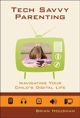 Tech Savvy Parenting: Navigating Your Child's Digital Life  -     By: Brian Housman