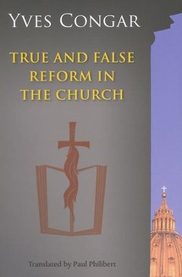 True and False Reform in the Church  -     Edited By: Paul Philibert     By: Yves Congar