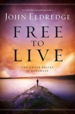 Free to Live: The Utter Relief of Holiness - eBook  -     By: John Eldredge