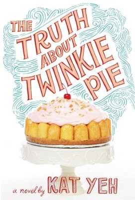 The Truth About Twinkie Pie - eBook  -     By: Kat Yeh