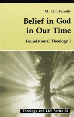Belief In God In Our Time: Foundational Theology I  -     By: M. John Farrelly