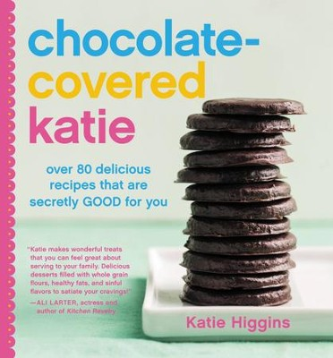 Chocolate-Covered Katie: Over 80 Delicious Recipes That Are Secretly Good for You - eBook  -     By: Katie Higgins