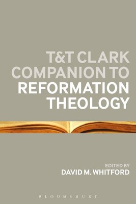 T&T Clark Companion to Reformation Theology  -     By: David M. Whitford