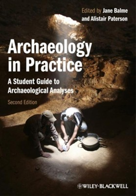 Archaeology in Practice: A Student Guide to Archaeological Analysis  -     Edited By: Jane Balme, Alistair Paterson     By: Jane Balme(Ed.) & Alistair Paterson(Ed.)