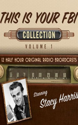 This Is Your FBI Collection, Volume 1 - 12 Half-Hour Original Radio Broadcasts on CD  -