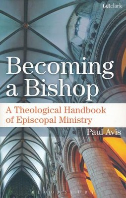 Becoming a Bishop: A Theological Handbook of Episcopal Ministry  -     By: Paul Avis