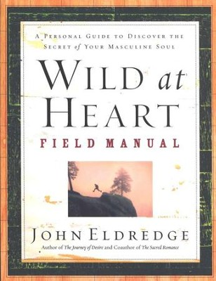Wild at Heart Field Manual   -     By: John Eldredge