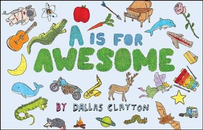 A Is for Awesome  -     By: Dallas Clayton     Illustrated By: Dallas Clayton