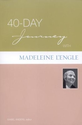40-Day Journey with Madeleine L'Engle  -     Edited By: Isabel Anders     By: Madeiline L'engle