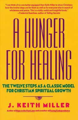 A Hunger for Healing: The Twelve Steps as a Classic Model for Christian Spiritual Growth  -     By: J. Keith Miller