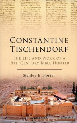 Constantine Tischendorf: The Life and Work of a 19th Century Bible Hunter  -     By: Stanley E. Porter