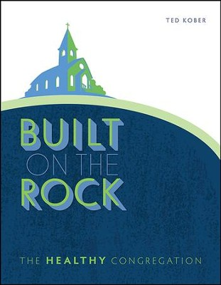 Built on the Rock: The Healthy Congregation  -     By: Ted Kober