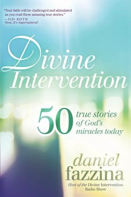 Divine Intervention: 50 True Stories of God's Miracles Today - eBook  -     By: Daniel Fazzina