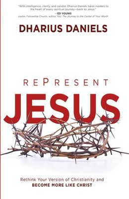 Re-Present Jesus: Rethink Your Version of Christianity and Become More like Christ - eBook  -     By: Dharius Daniels