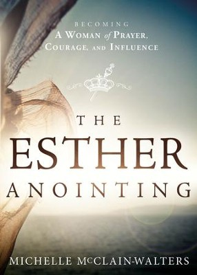 The Esther Anointing: Activating Your Divine Gifts to Make a Difference - eBook  -     By: Michelle McClain