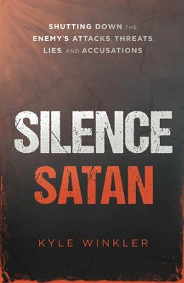 Silence Satan: Shutting Down the Enemy's Attacks, Threats, Lies, and Accusations - eBook  -     By: Kyle Winkler