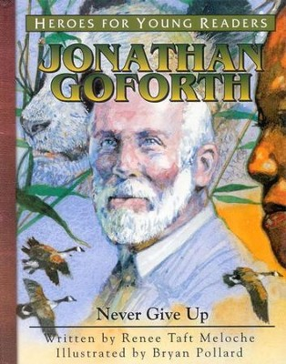 Heroes For Young Readers: Jonathan Goforth, Never Give Up   -     By: Renee Taft Meloche