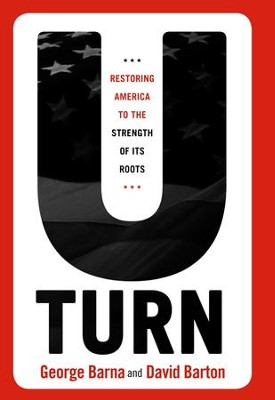 U-Turn: Restoring America to the Strength of its Roots - eBook  -     By: George Barna, David Barton